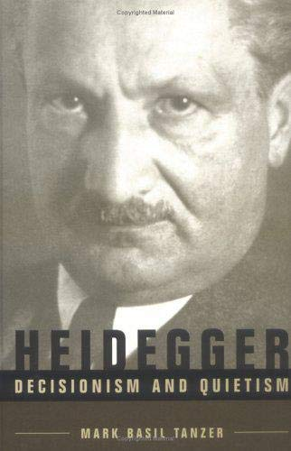 Heidegger: Decisionism and Quietism (Contemporary Studies in Philosophy and the Human Sciences): ...