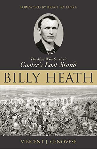 9781591020660: Billy Heath: The Man Who Survived Custer's Last Stand