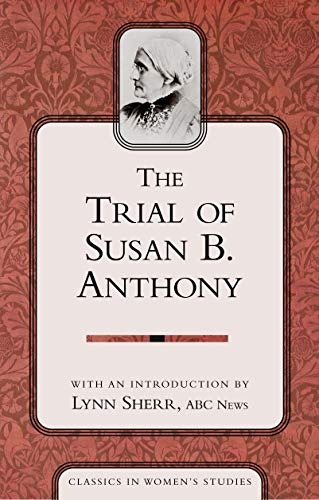 9781591020998: The Trial of Susan B Anthony (Classics in Women's Studies)