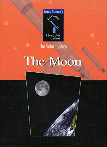 9781591021230: The Moon (Isaac Asimovs 21st Century Library of the Universe: the Solar System)