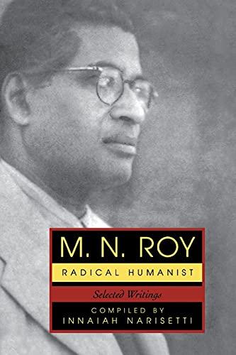 M.N. Roy: Radical Humanist: Selected Writings