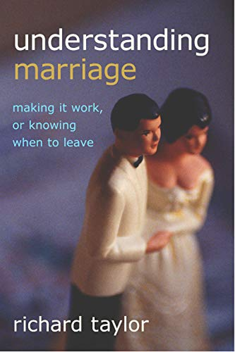 Understanding Marriage: Making It Work, or Knowing When to Leave: Richard Taylor