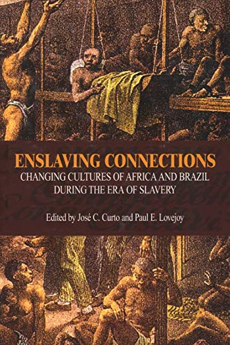 9781591021537: Enslaving Connections: Changing Cultures of Africa and Brazil During the Era of Slavery