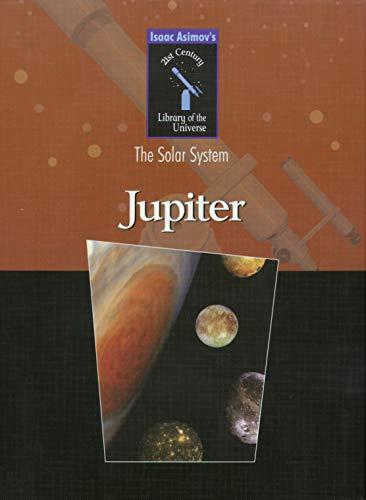Jupiter (Isaac Asimovs 21st Century Library of the Universe, the Solar System): Asimov, Isaac