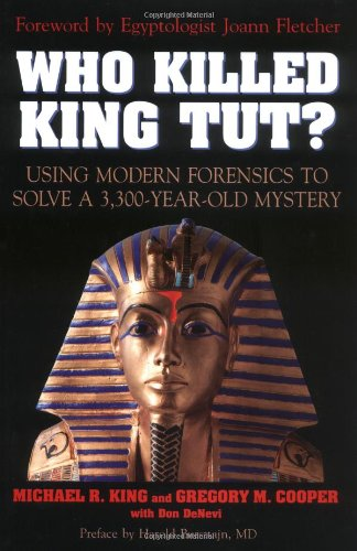 Who Killed King Tut?: Using Modern Forensics to Solve a 3,300-Year Old Mystery: King, Michael R.