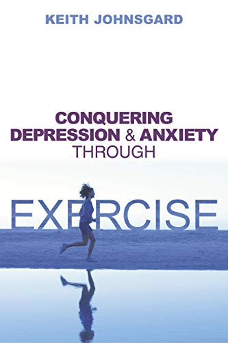 Conquering Depression and Anxiety Through Exercise: Keith W. Johnsgard