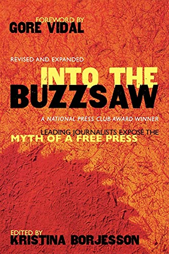 9781591022305: Into The Buzzsaw: LEADING JOURNALISTS EXPOSE THE MYTH OF A FREE PRESS