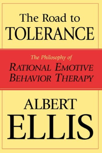 9781591022374: The Road to Tolerance: The Philosophy of Rational Emotive Behavior Therapy (Psychology)