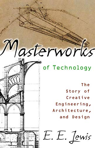 9781591022435: Masterworks of Technology: The Story of Creative Engineering, Architecture, and Design