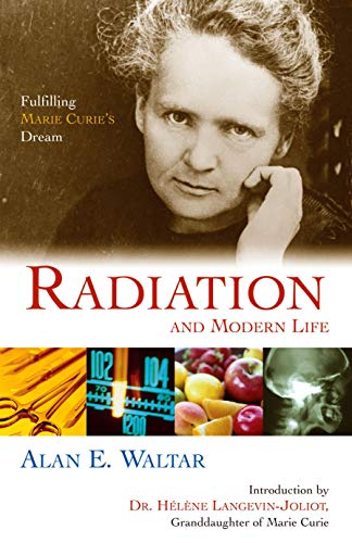9781591022503: Radiation And Modern Life: Fulfilling Marie Curie's Dream