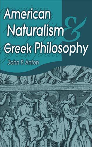 American Naturalism and Greek Philosophy: Anton, John;Anton, John Peter