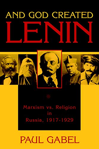AND GOD CREATED LENIN: MARXISM VS. RELIGION IN RUSSIA, 1917-1929: Gabel, Paul