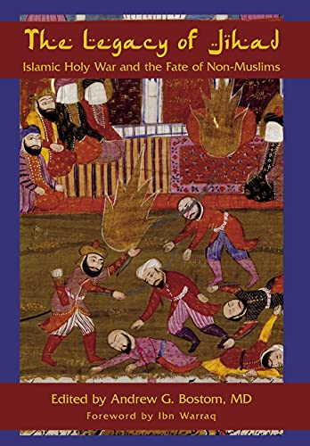 The Legacy Of Jihad: Islamic Holy War And The Fate Of Non-muslims: BOSTOM, ANDREW G