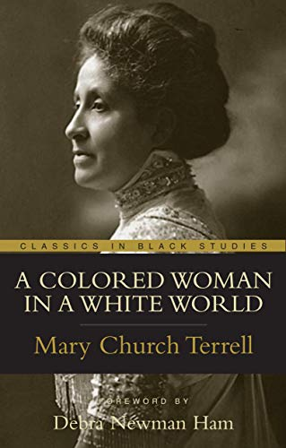 A Colored Woman In A White World (Classics in Black Studies): Mary Church Terrell