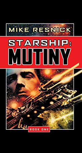 Starship: Mutiny (Starship, Book 1) (Bk. 1): Resnick, Mike