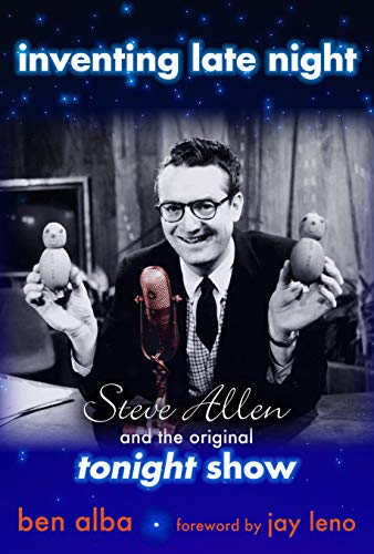 Inventing Late Night: Steve Allen And the: Alba, Ben