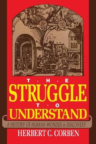 Struggle to Understand: A History of Human Wonder & Discovery: Corben, Herbert C.