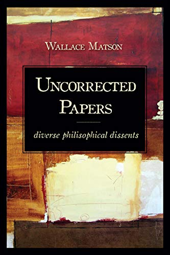 Uncorrected Papers: Diverse Philosophical Dissents: Matson, Wallace
