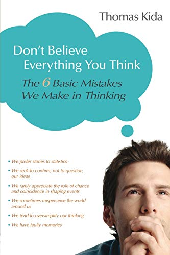 9781591024088: Don't Believe Everything You Think: The 6 Basic Mistakes We Make in Thinking
