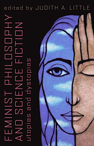 9781591024149: Feminist Philosophy And Science Fiction: Utopias And Dystopias