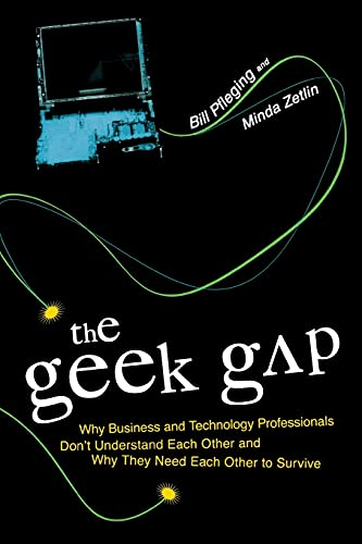 9781591024156: The Geek Gap: Why Business And Technology Professionals Don't Understand Each Other And Why They Need Each Other to Survive