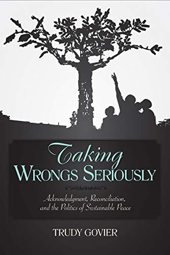 9781591024255: Taking Wrongs Seriously: Acknowledgment, Reconciliation, And the Politics of Sustainable Peace