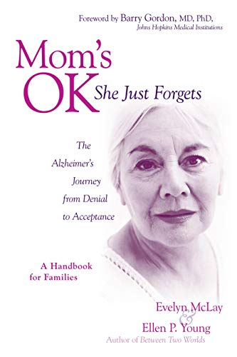 Mom's OK, She Just Forgets: The Alzheimer's Journey from Denial to Acceptance: Evelyn D. ...