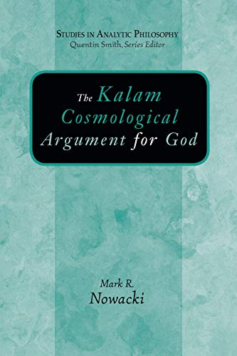The Kalam Cosmological Argument for God (Studies in Analytic Philosophy): Nowacki, Mark R.