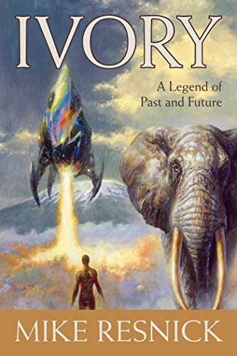 Ivory: A Legend of Past and Future: Mike Resnick