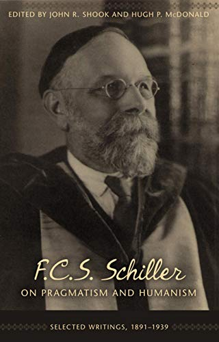 9781591025498: F.C.S. Schiller on Pragmatism and Humanism: Selected Writings, 1891-1939 (Contemporary Studies in Philosophy and the Human Sciences)