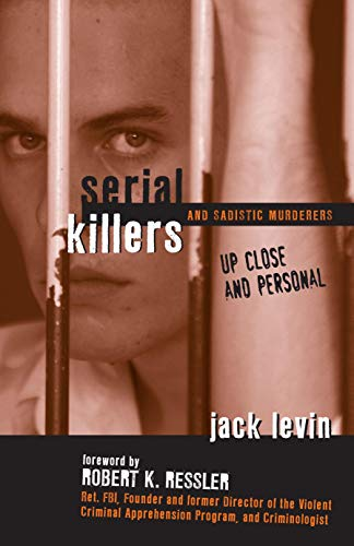 9781591025764: Serial Killers and Sadistic Murderers - Up Close and Personal