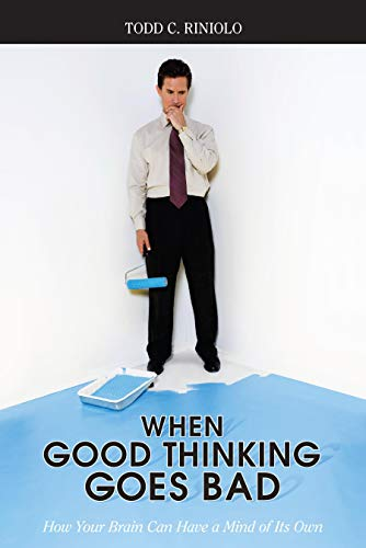 9781591025863: When Good Thinking Goes Bad: How Your Brain Can Have a Mind of Its Own