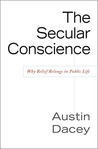 9781591026044: The Secular Conscience: Why Belief Belongs in Public Life