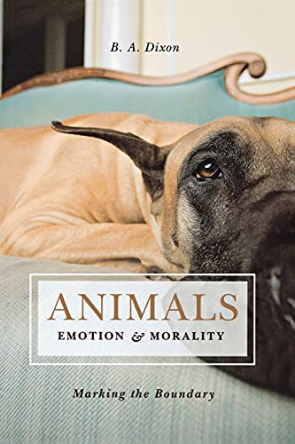 Animals: Emotion & Morality: Marking the Boundary: Dixon, B.A.