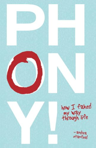 Phony!: How I Faked My Way Through Life: Stanfield, Andrea