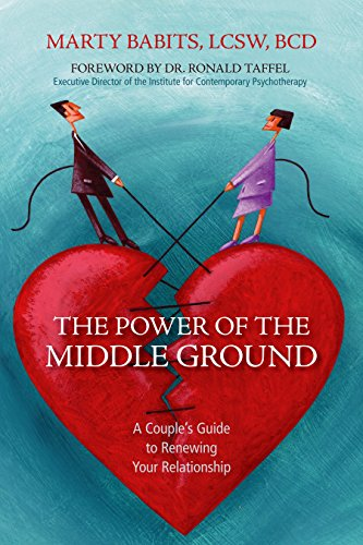 The Power of the Middle Ground: A Couple's Guide to Renewing Your Relationship: Babits, Marty