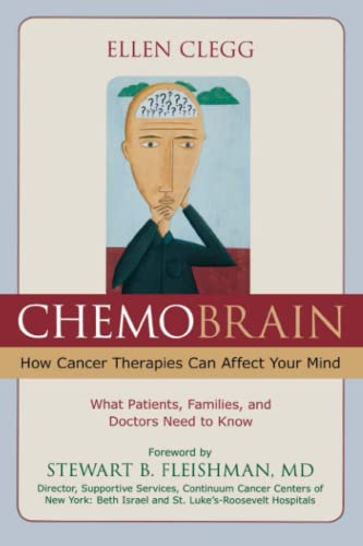 ChemoBrain: How Cancer Therapies Can Affect Your Mind: What Patients, Families, and Doctors Need to...