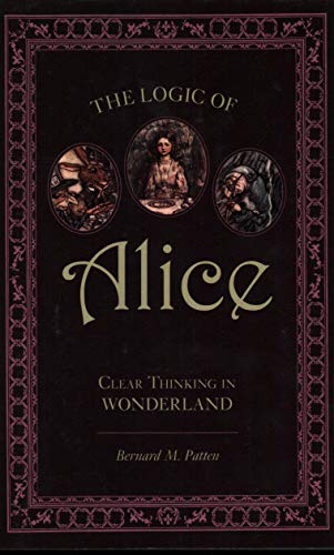 9781591026754: The Logic Of Alice: Clear Thinking in Wonderland