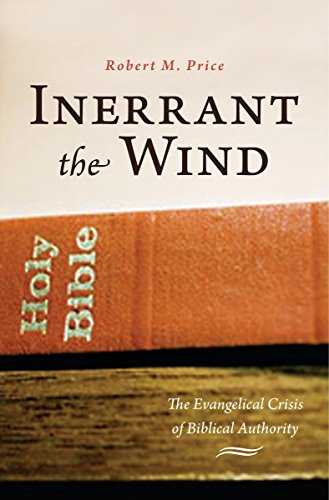 Inerrant the Wind: The Evangelical Crisis in Biblical Authority (1591026768) by Price, Robert M.