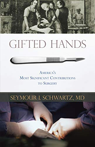 9781591026839: Gifted Hands: America's Most Significant Contributions to Surgery