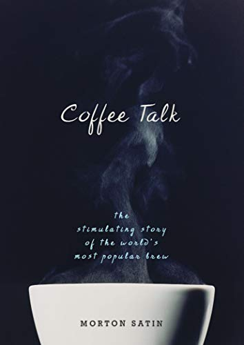 9781591026884: Coffee Talk: The Stimulating Story of the World's Most Popular Brew
