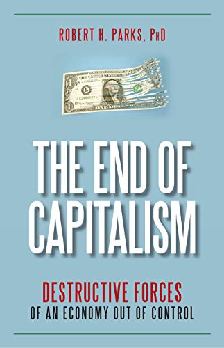 9781591027171: The End of Capitalism: Destructive Forces of an Economy Out of Control