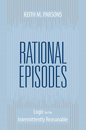 9781591027300: Rational Episodes: Logic for the Intermittently Reasonable