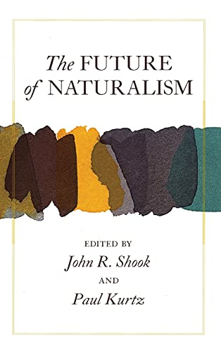 The Future of Naturalism: Shook, John R. & Kurtz, Paul