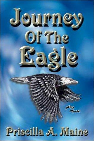 Journey of the Eagle: Maine, Priscilla A.