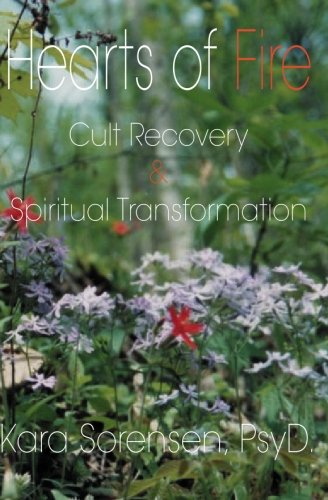 Hearts of Fire: Cult Recovery And Spiritual Transformation: Kara Sorensen