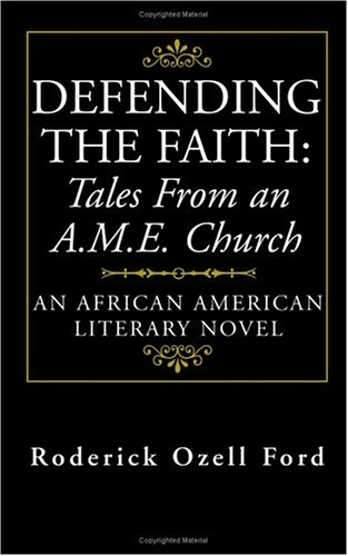 Defending The Faith: Tales From an A.M.E. Church: Ford, Roderick Ozell