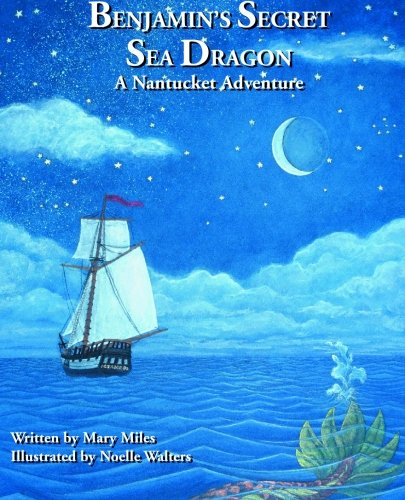 Benjamin's Secret Sea Dragon: A Nantucket Adventure: Mary Miles