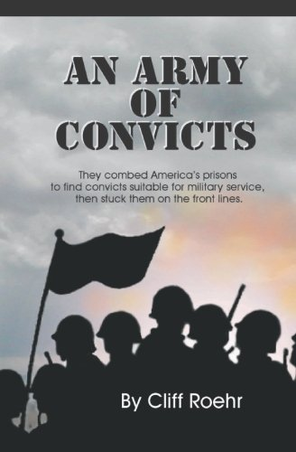 An Army of Convicts: They Combed America's Prisons to Find Convicts Suitable for Military ...