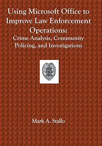 Using Microsoft Office to Improve Law Enforcement Operations: Crime Analysis, Community Policing, ...